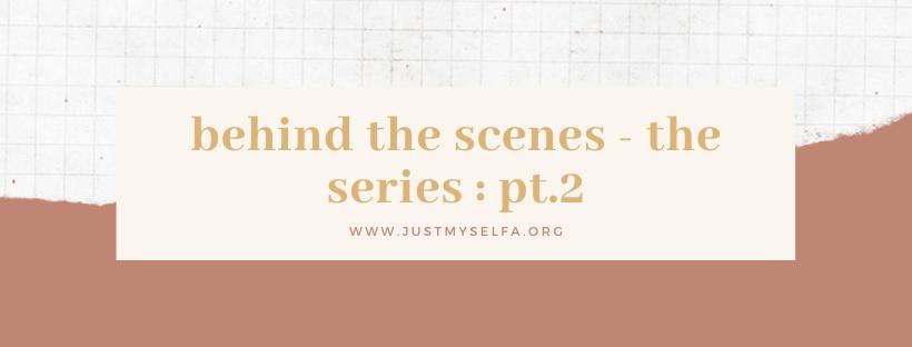 behind the scenes: part2