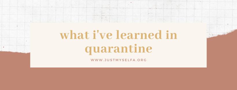 what i've learned inquarantine