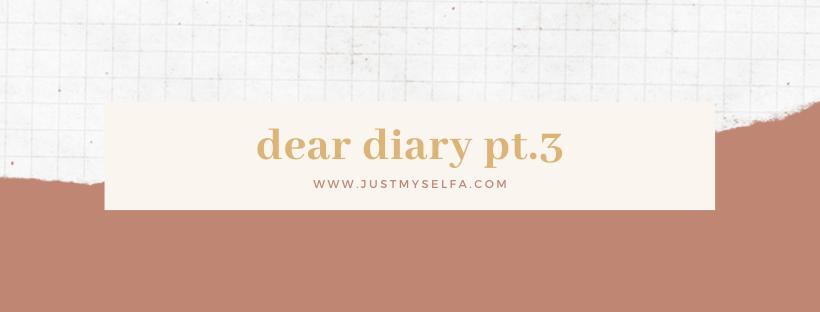dear diary pt.3